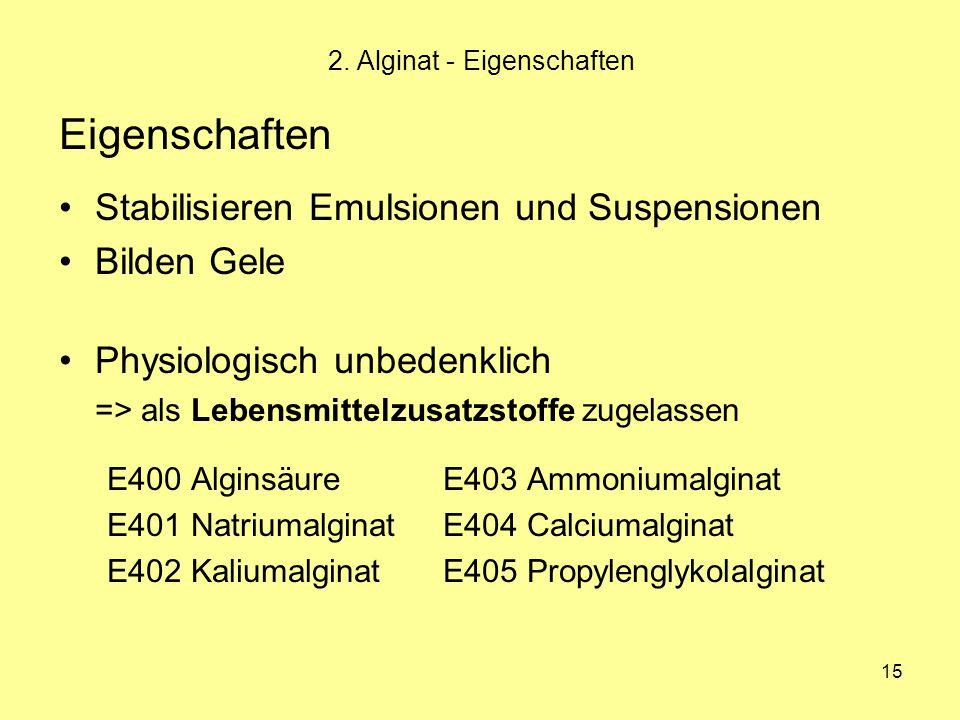 15 Eigenschaften Stabilisieren Emulsionen und Suspensionen Bilden Gele Physiologisch unbedenklich => als Lebensmittelzusatzstoffe zugelassen E400 Algi