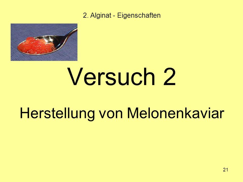 21 Versuch 2 Herstellung von Melonenkaviar 2. Alginat - Eigenschaften
