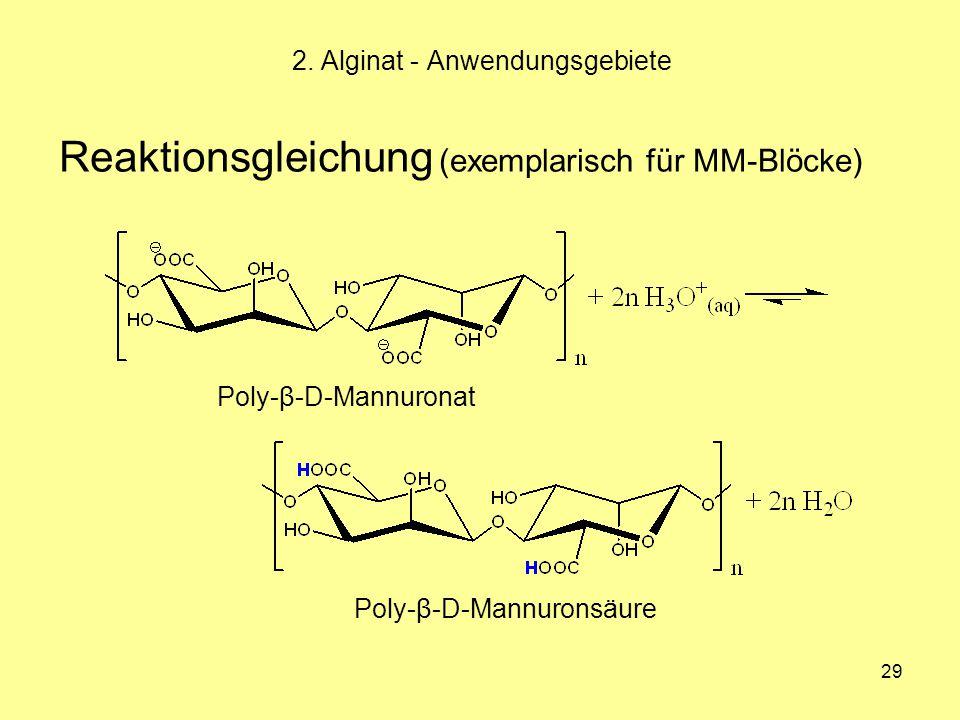 29 Reaktionsgleichung (exemplarisch für MM-Blöcke) 2. Alginat - Anwendungsgebiete Poly-β-D-Mannuronat Poly-β-D-Mannuronsäure