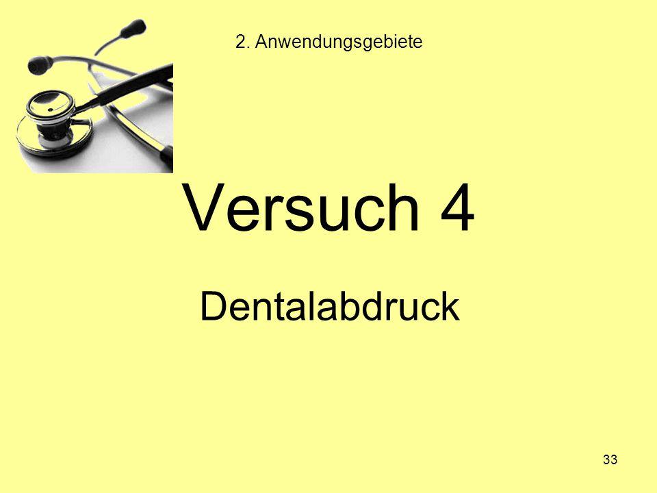 33 Versuch 4 Dentalabdruck 2. Anwendungsgebiete