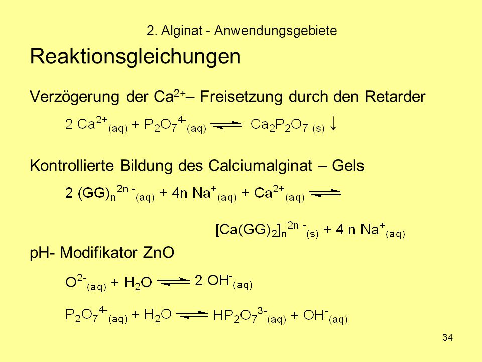 34 Reaktionsgleichungen Verzögerung der Ca 2+ – Freisetzung durch den Retarder Kontrollierte Bildung des Calciumalginat – Gels pH- Modifikator ZnO 2.