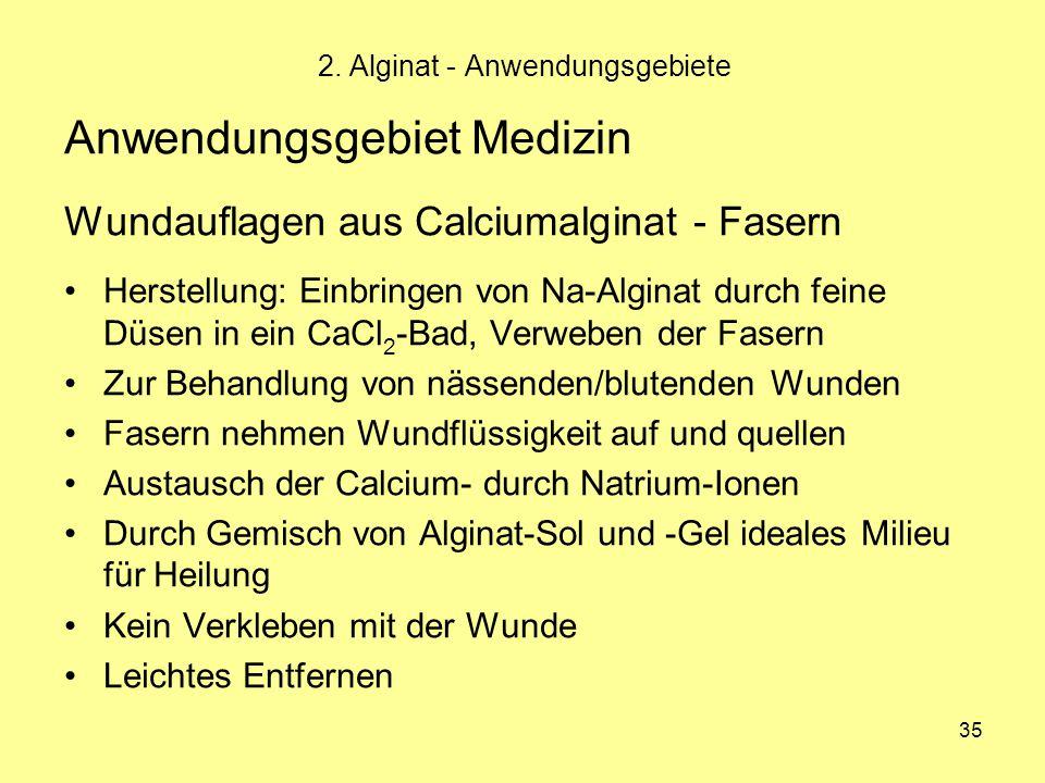 35 Anwendungsgebiet Medizin Wundauflagen aus Calciumalginat - Fasern Herstellung: Einbringen von Na-Alginat durch feine Düsen in ein CaCl 2 -Bad, Verw