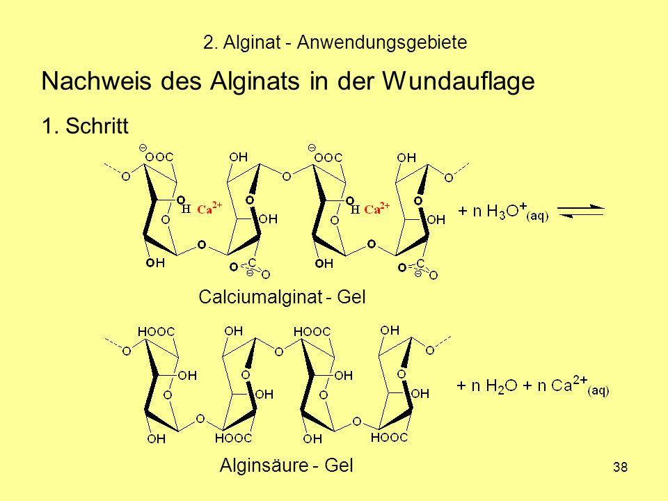 38 Nachweis des Alginats in der Wundauflage 1. Schritt 2. Alginat - Anwendungsgebiete Alginsäure - Gel Calciumalginat - Gel