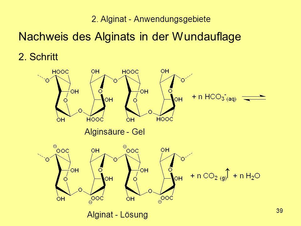 39 Nachweis des Alginats in der Wundauflage 2. Schritt 2. Alginat - Anwendungsgebiete Alginsäure - Gel Alginat - Lösung ↑
