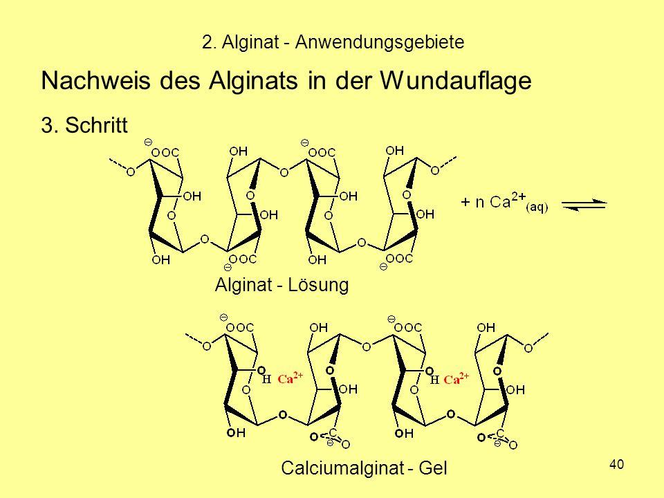 40 Nachweis des Alginats in der Wundauflage 3. Schritt 2. Alginat - Anwendungsgebiete Alginat - Lösung Calciumalginat - Gel