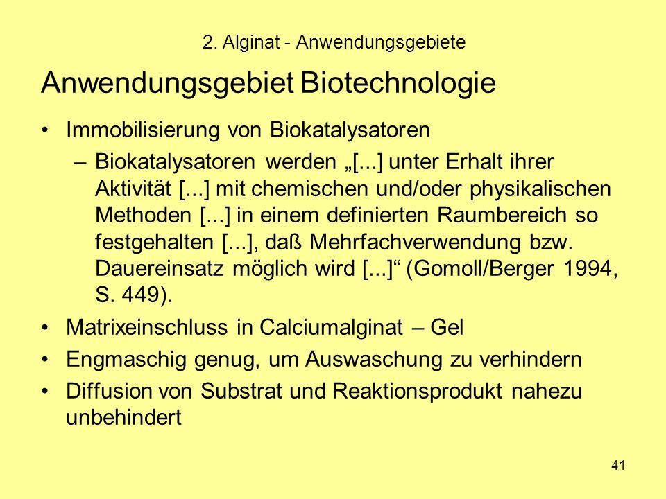 """41 Anwendungsgebiet Biotechnologie Immobilisierung von Biokatalysatoren –Biokatalysatoren werden """"[...] unter Erhalt ihrer Aktivität [...] mit chemisc"""