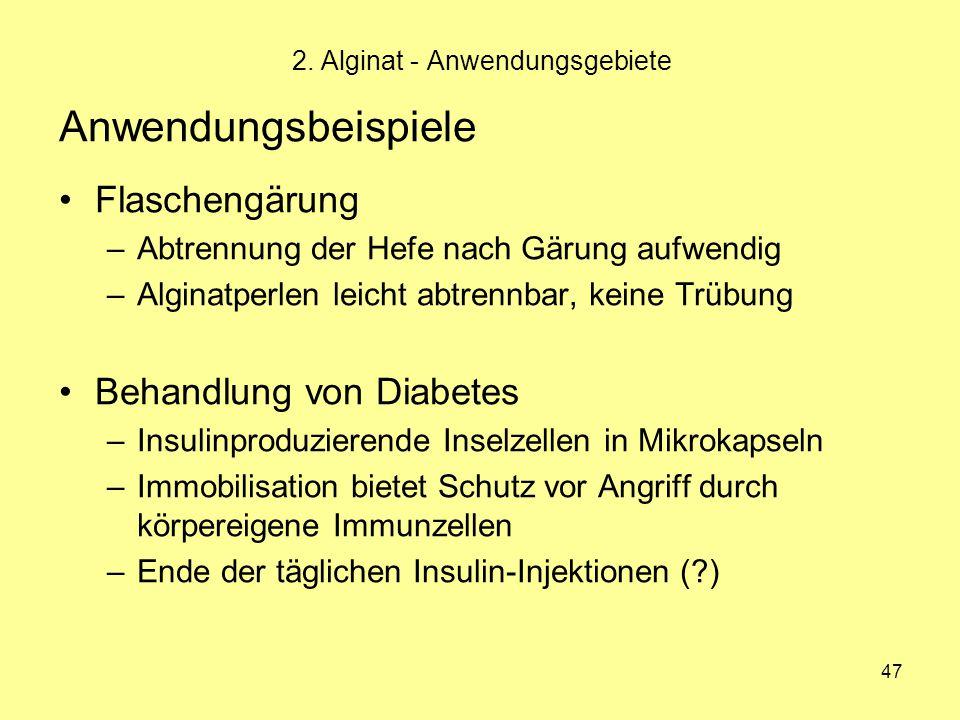 47 2. Alginat - Anwendungsgebiete Anwendungsbeispiele Flaschengärung –Abtrennung der Hefe nach Gärung aufwendig –Alginatperlen leicht abtrennbar, kein