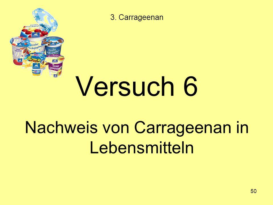 50 Versuch 6 Nachweis von Carrageenan in Lebensmitteln 3. Carrageenan