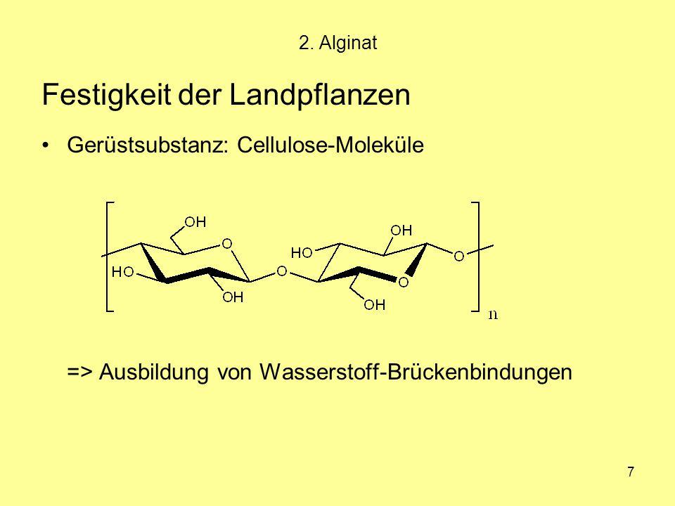 7 2. Alginat Festigkeit der Landpflanzen Gerüstsubstanz: Cellulose-Moleküle => Ausbildung von Wasserstoff-Brückenbindungen