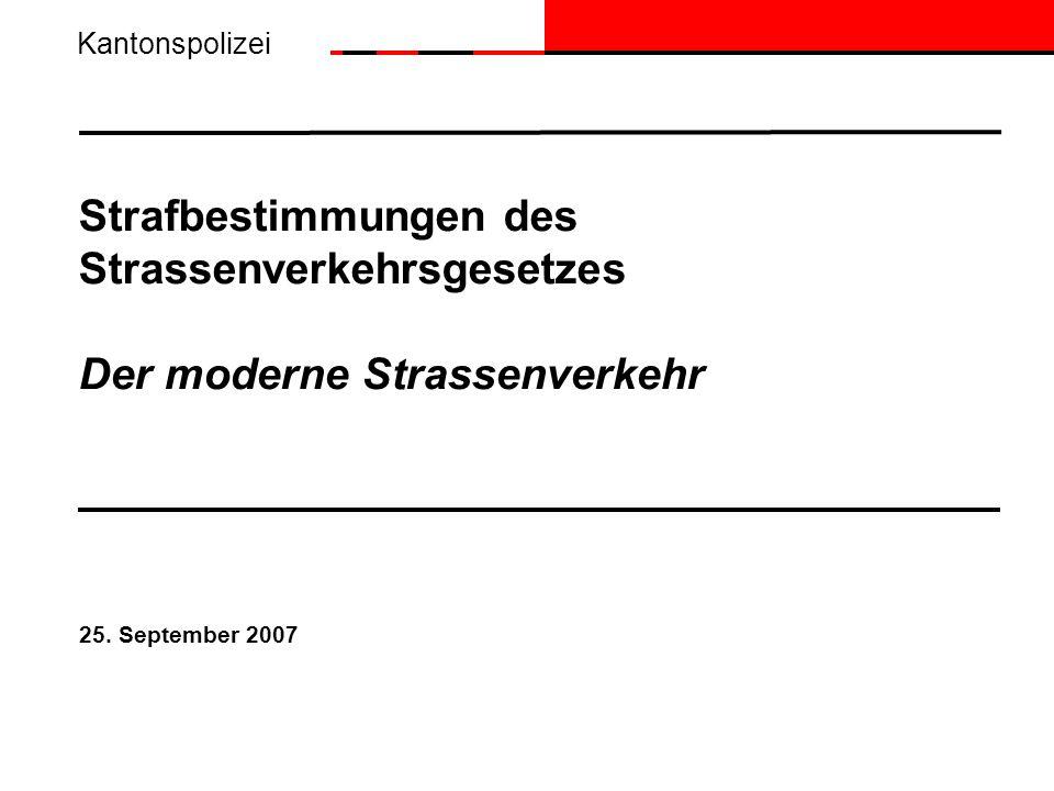Strafbestimmungen des Strassenverkehrsgesetzes Der moderne Strassenverkehr 25. September 2007 Kantonspolizei