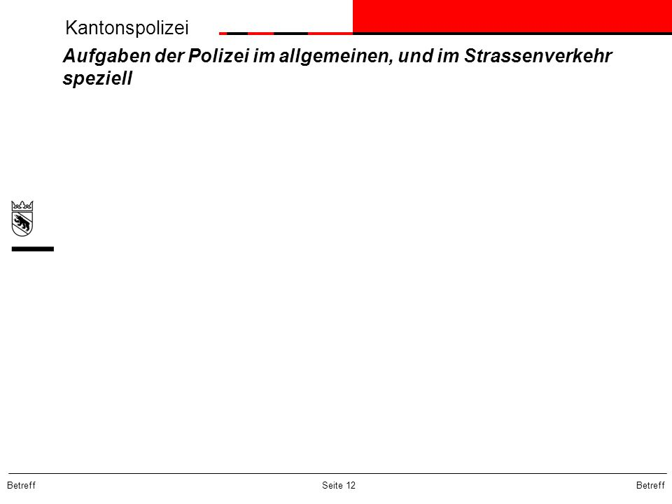 Kantonspolizei Betreff Seite 12 Aufgaben der Polizei im allgemeinen, und im Strassenverkehr speziell