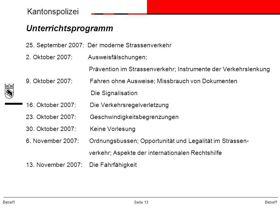 Kantonspolizei Betreff Seite 13 Unterrichtsprogramm 25. September 2007: Der moderne Strassenverkehr 2. Oktober 2007: Ausweisfälschungen; Prävention im