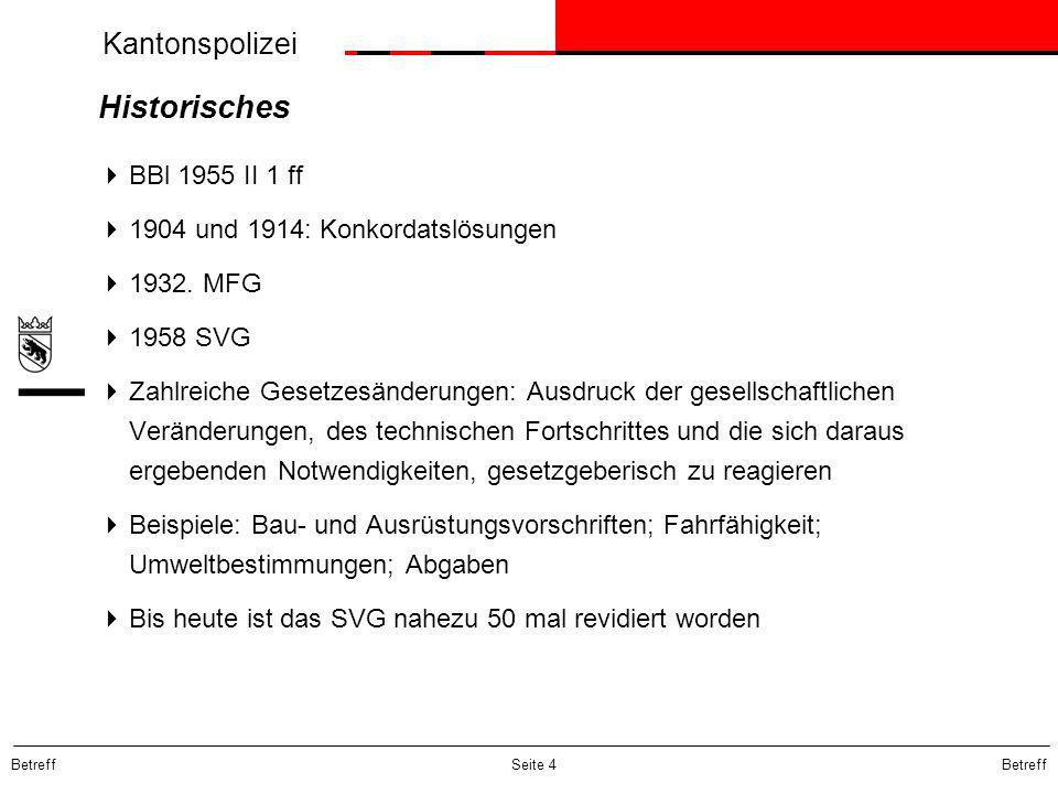 Kantonspolizei Betreff Seite 4 Historisches  BBl 1955 II 1 ff  1904 und 1914: Konkordatslösungen  1932. MFG  1958 SVG  Zahlreiche Gesetzesänderun