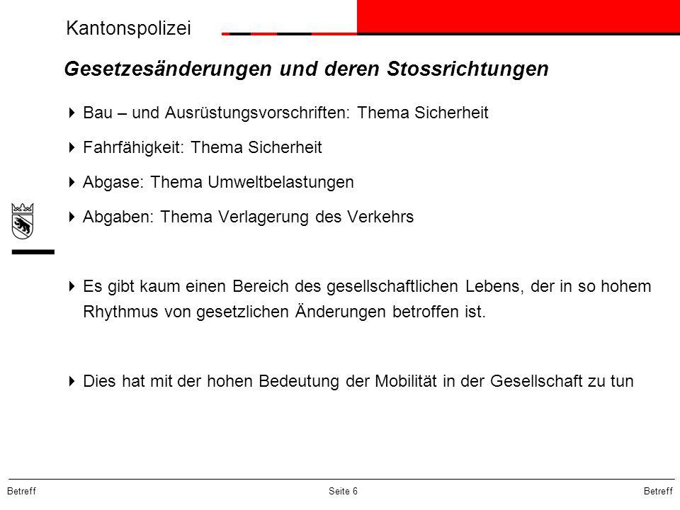 Kantonspolizei Betreff Seite 6 Gesetzesänderungen und deren Stossrichtungen  Bau – und Ausrüstungsvorschriften: Thema Sicherheit  Fahrfähigkeit: The