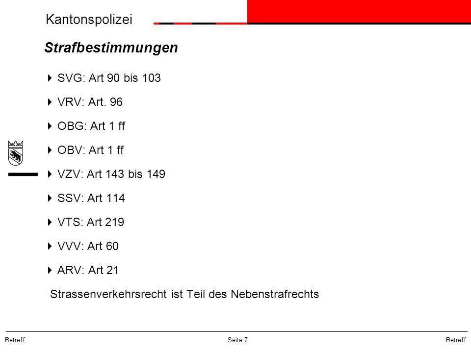 Kantonspolizei Betreff Seite 7 Strafbestimmungen  SVG: Art 90 bis 103  VRV: Art. 96  OBG: Art 1 ff  OBV: Art 1 ff  VZV: Art 143 bis 149  SSV: Ar