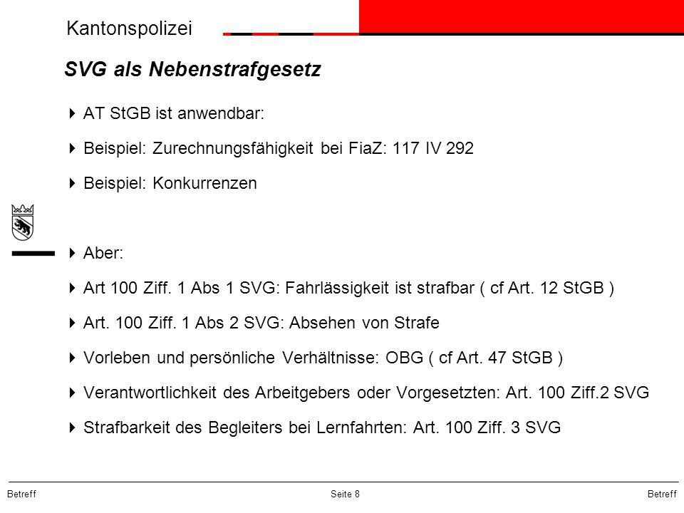 Kantonspolizei Betreff Seite 8 SVG als Nebenstrafgesetz  AT StGB ist anwendbar:  Beispiel: Zurechnungsfähigkeit bei FiaZ: 117 IV 292  Beispiel: Kon