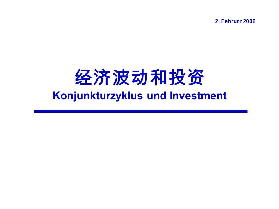 经济波动和投资 Konjunkturzyklus und Investment 2. Februar 2008