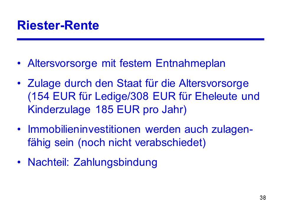 38 Riester-Rente Altersvorsorge mit festem Entnahmeplan Zulage durch den Staat für die Altersvorsorge (154 EUR für Ledige/308 EUR für Eheleute und Kin