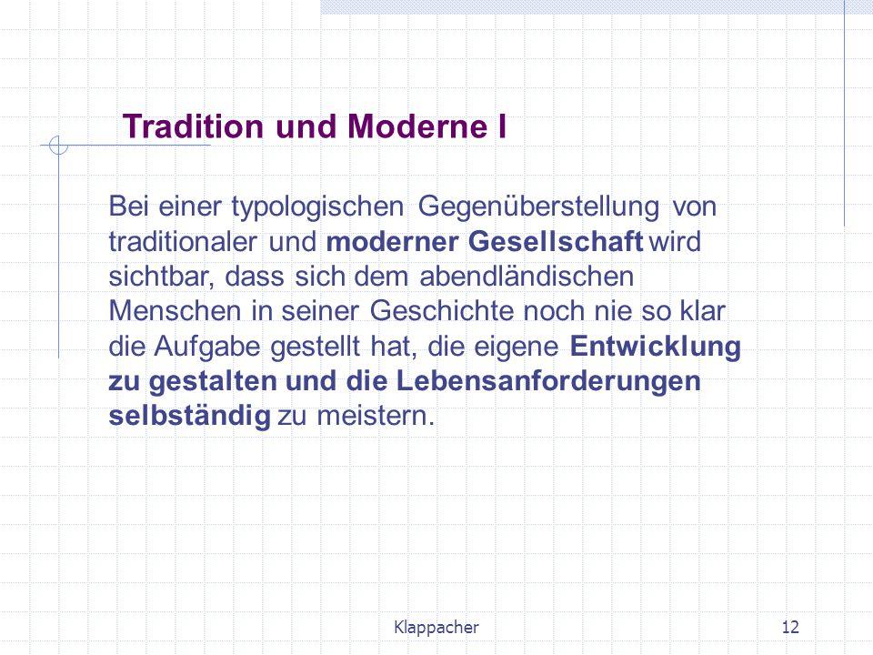 Klappacher12 Bei einer typologischen Gegenüberstellung von traditionaler und moderner Gesellschaft wird sichtbar, dass sich dem abendländischen Mensch