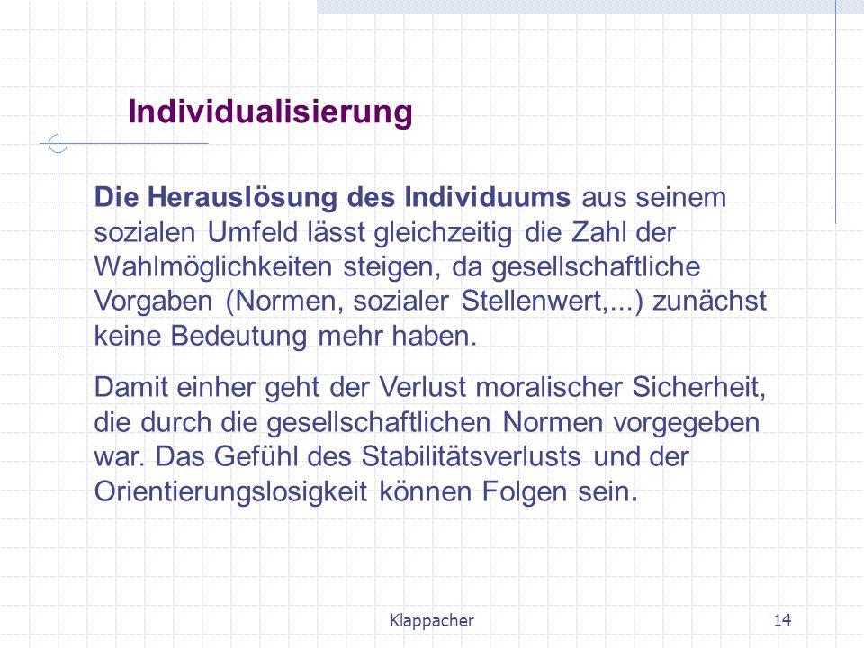 Klappacher14 Die Herauslösung des Individuums aus seinem sozialen Umfeld lässt gleichzeitig die Zahl der Wahlmöglichkeiten steigen, da gesellschaftlic