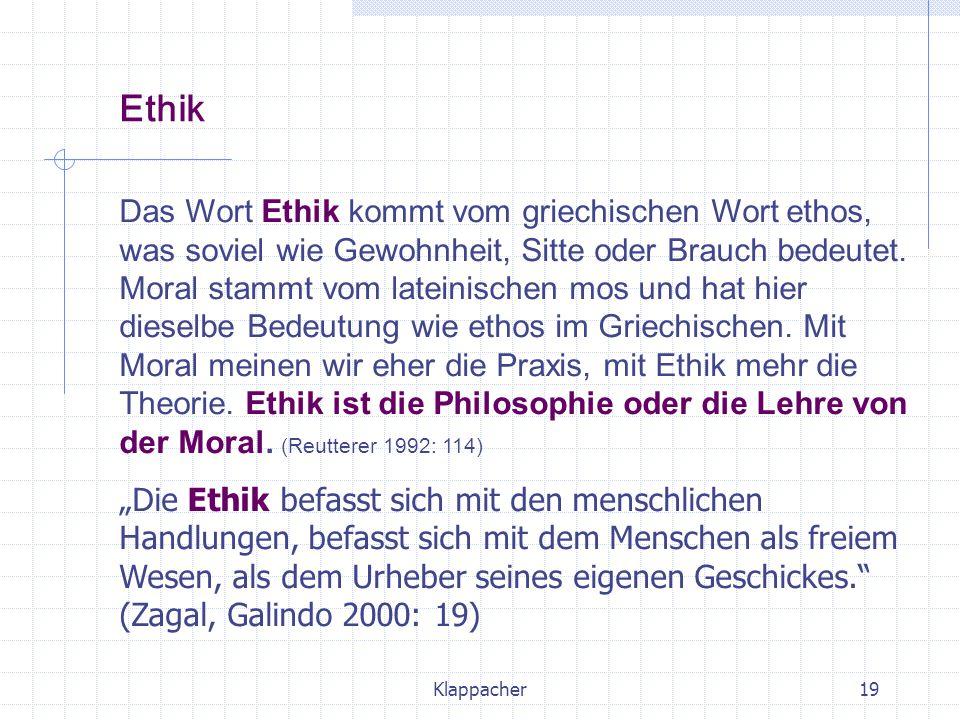 Klappacher19 Das Wort Ethik kommt vom griechischen Wort ethos, was soviel wie Gewohnheit, Sitte oder Brauch bedeutet. Moral stammt vom lateinischen mo