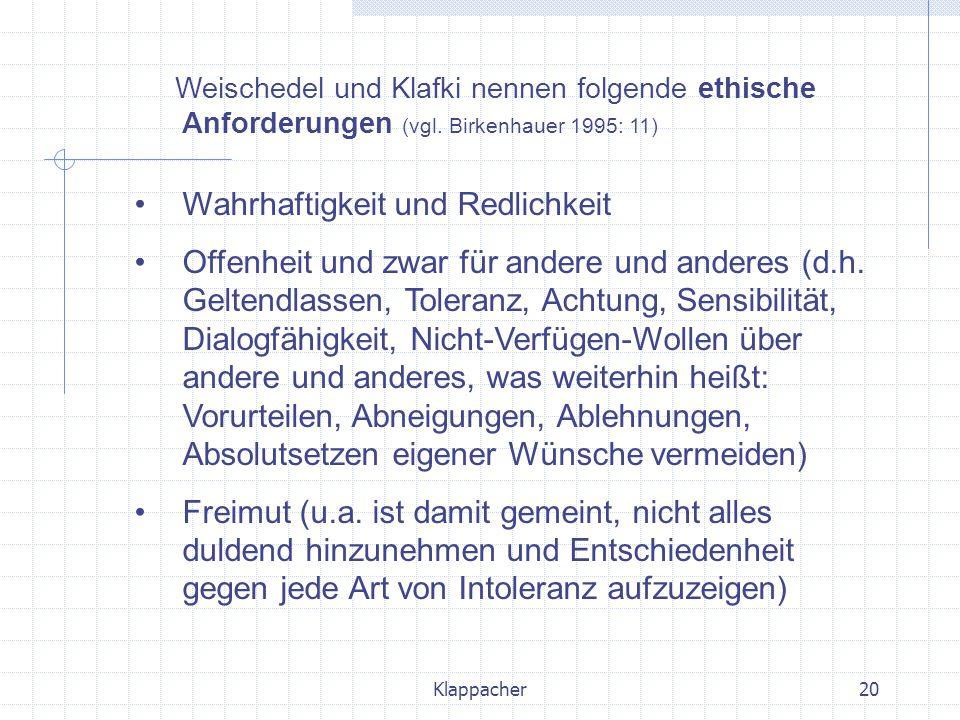 Klappacher20 Weischedel und Klafki nennen folgende ethische Anforderungen (vgl. Birkenhauer 1995: 11) Wahrhaftigkeit und Redlichkeit Offenheit und zwa