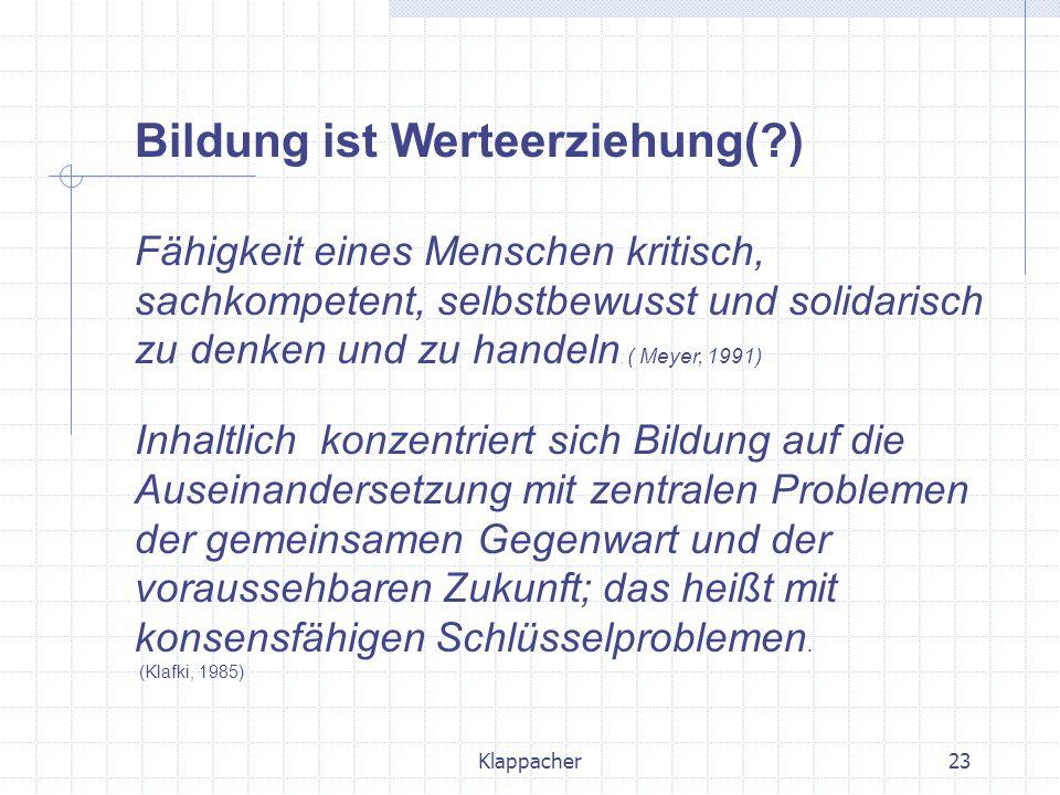 Klappacher23 Bildung ist Werteerziehung(?) Fähigkeit eines Menschen kritisch, sachkompetent, selbstbewusst und solidarisch zu denken und zu handeln. (