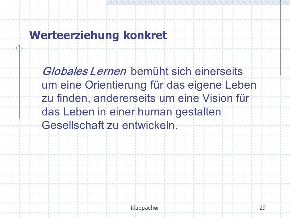 Klappacher29 Globales Lernen bemüht sich einerseits um eine Orientierung für das eigene Leben zu finden, andererseits um eine Vision für das Leben in