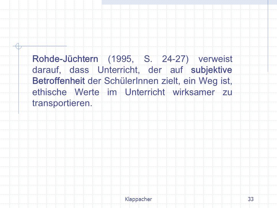 Klappacher33 Rohde-Jüchtern (1995, S. 24-27) verweist darauf, dass Unterricht, der auf subjektive Betroffenheit der SchülerInnen zielt, ein Weg ist, e