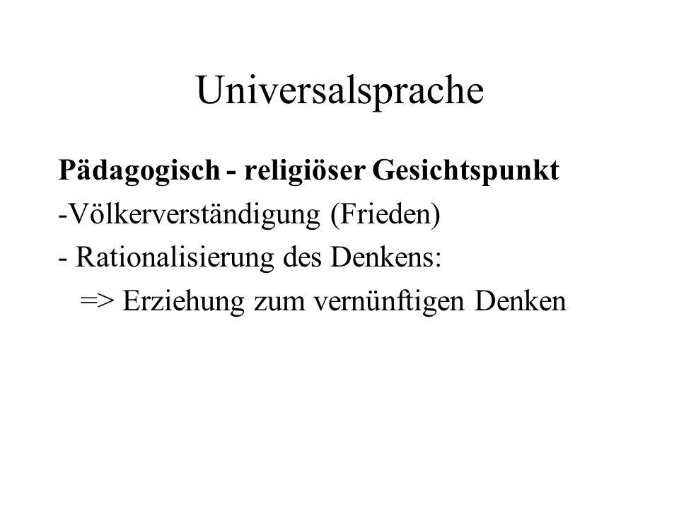 Universalsprache Pädagogisch - religiöser Gesichtspunkt -Völkerverständigung (Frieden) - Rationalisierung des Denkens: => Erziehung zum vernünftigen D