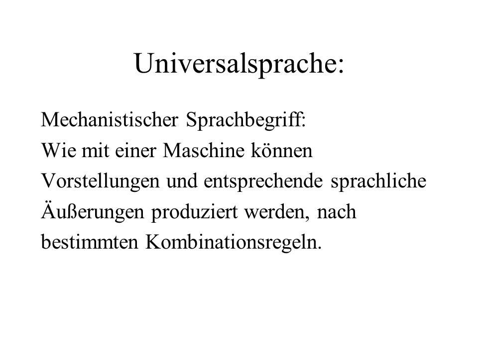 Universalsprache: Mechanistischer Sprachbegriff: Wie mit einer Maschine können Vorstellungen und entsprechende sprachliche Äußerungen produziert werde
