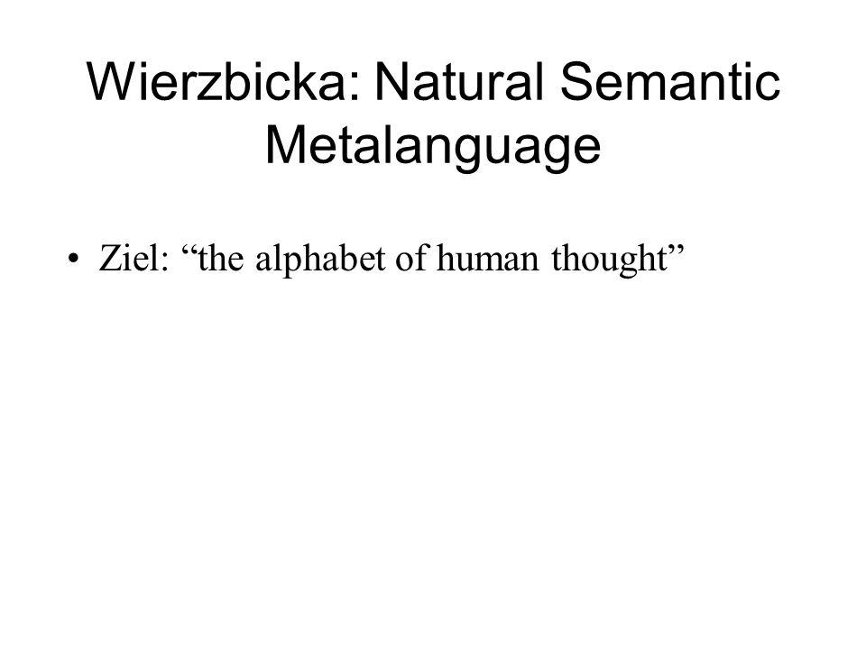 "Wierzbicka: Natural Semantic Metalanguage Ziel: ""the alphabet of human thought"""