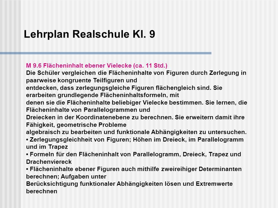 Lehrplan Realschule Kl. 9 M 9.6 Flächeninhalt ebener Vielecke (ca. 11 Std.) Die Schüler vergleichen die Flächeninhalte von Figuren durch Zerlegung in