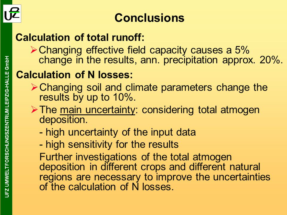 UFZ UMWELTFORSCHUNGSZENTRUM LEIPZIG-HALLE GmbH Conclusions Calculation of total runoff:  Changing effective field capacity causes a 5% change in the results, ann.