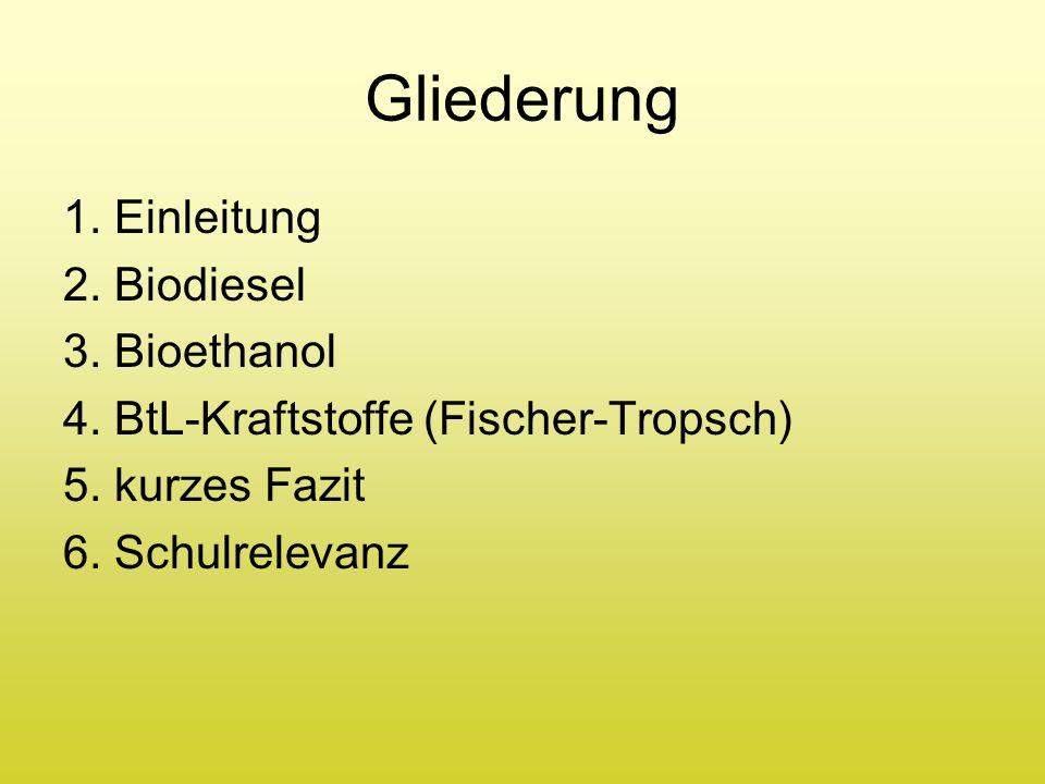 Gliederung 1. Einleitung 2. Biodiesel 3. Bioethanol 4. BtL-Kraftstoffe (Fischer-Tropsch) 5. kurzes Fazit 6. Schulrelevanz