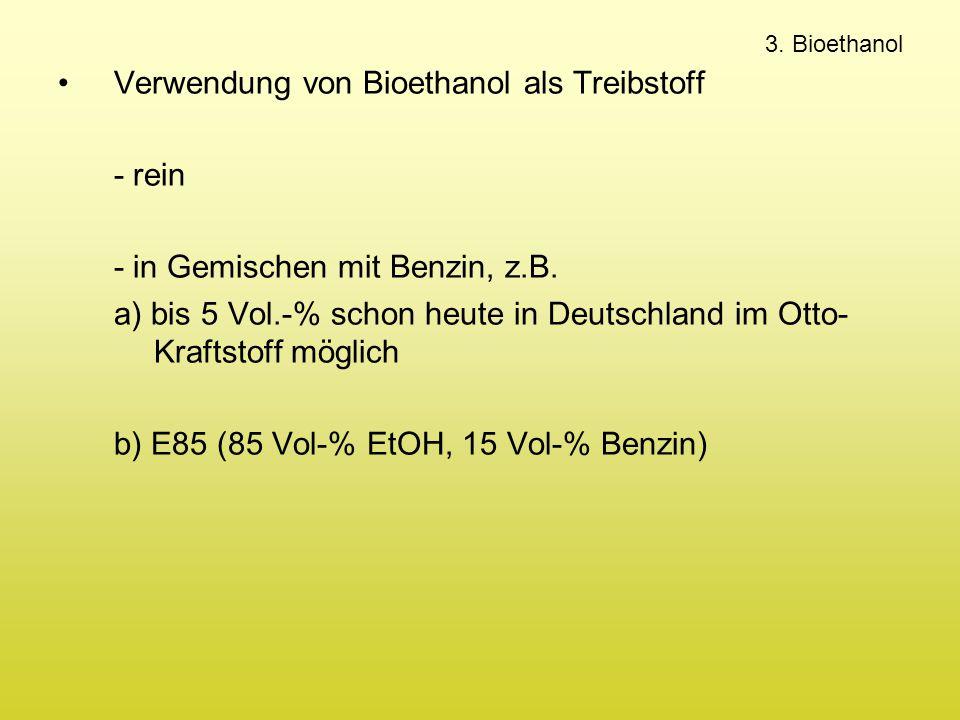 Verwendung von Bioethanol als Treibstoff - rein - in Gemischen mit Benzin, z.B. a) bis 5 Vol.-% schon heute in Deutschland im Otto- Kraftstoff möglich