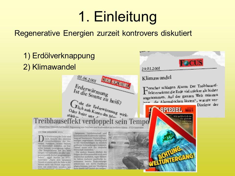 Regenerative Energien zurzeit kontrovers diskutiert 1) Erdölverknappung 2) Klimawandel 1. Einleitung