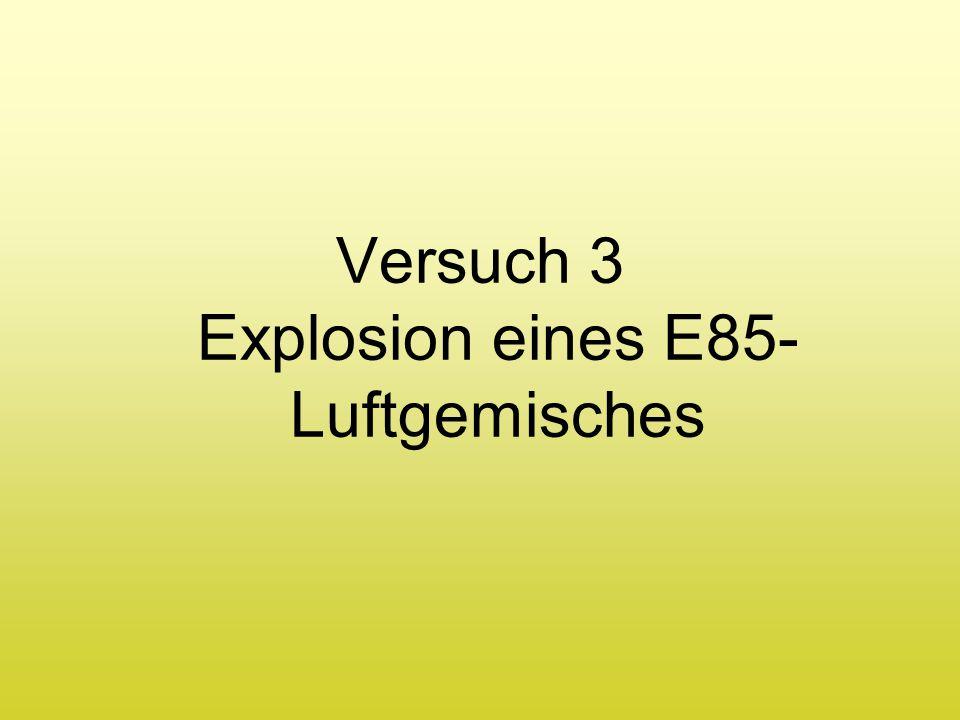 Versuch 3 Explosion eines E85- Luftgemisches