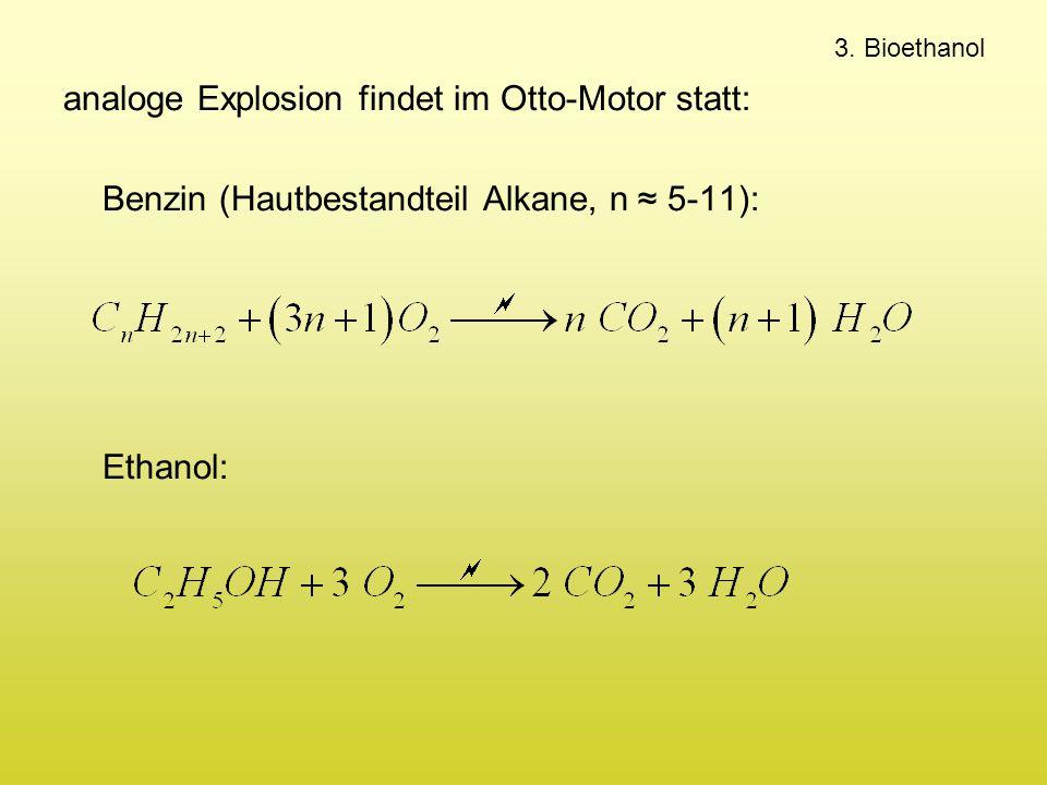 3. Bioethanol analoge Explosion findet im Otto-Motor statt: Benzin (Hautbestandteil Alkane, n ≈ 5-11): Ethanol:
