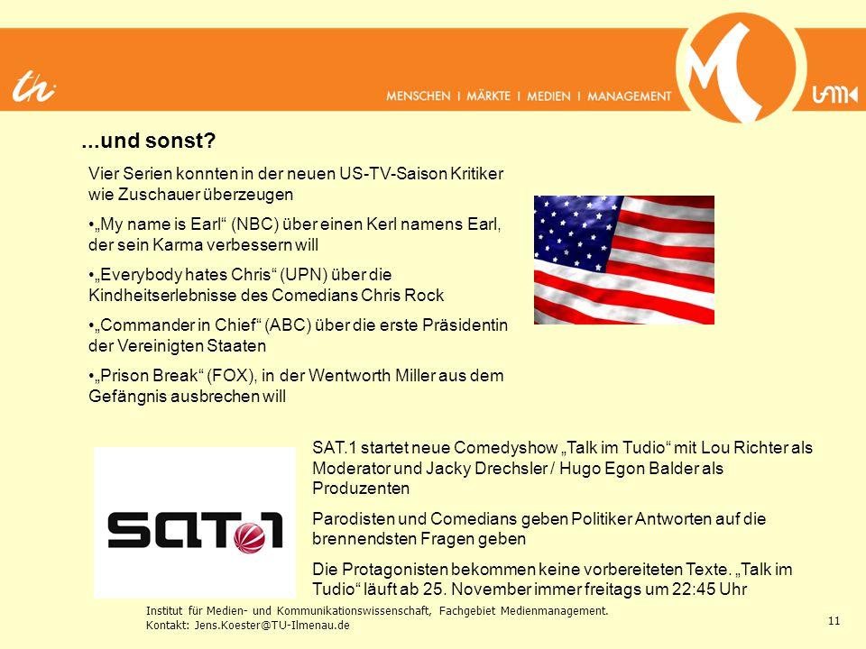 Institut für Medien- und Kommunikationswissenschaft, Fachgebiet Medienmanagement. Kontakt: Jens.Koester@TU-Ilmenau.de 11...und sonst? SAT.1 startet ne