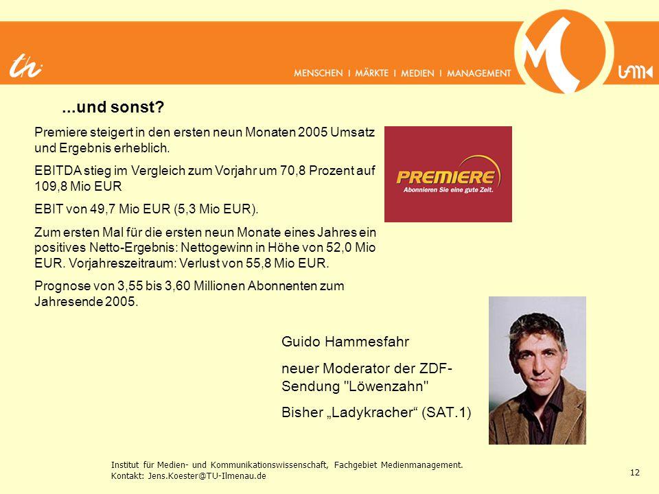 Institut für Medien- und Kommunikationswissenschaft, Fachgebiet Medienmanagement. Kontakt: Jens.Koester@TU-Ilmenau.de 12...und sonst? Premiere steiger