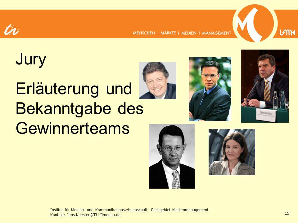 Institut für Medien- und Kommunikationswissenschaft, Fachgebiet Medienmanagement. Kontakt: Jens.Koester@TU-Ilmenau.de 15 Jury Erläuterung und Bekanntg