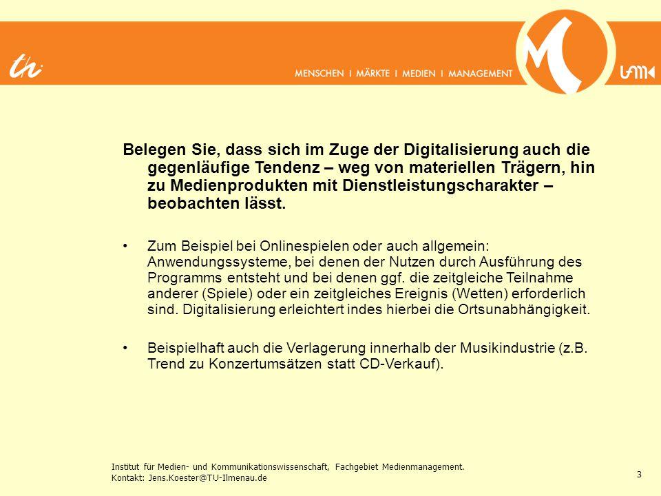 Institut für Medien- und Kommunikationswissenschaft, Fachgebiet Medienmanagement. Kontakt: Jens.Koester@TU-Ilmenau.de 3 Belegen Sie, dass sich im Zuge