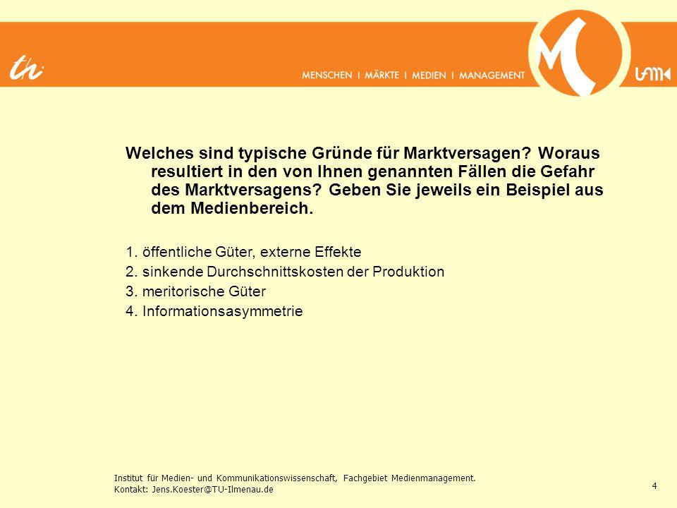Institut für Medien- und Kommunikationswissenschaft, Fachgebiet Medienmanagement. Kontakt: Jens.Koester@TU-Ilmenau.de 4 Welches sind typische Gründe f