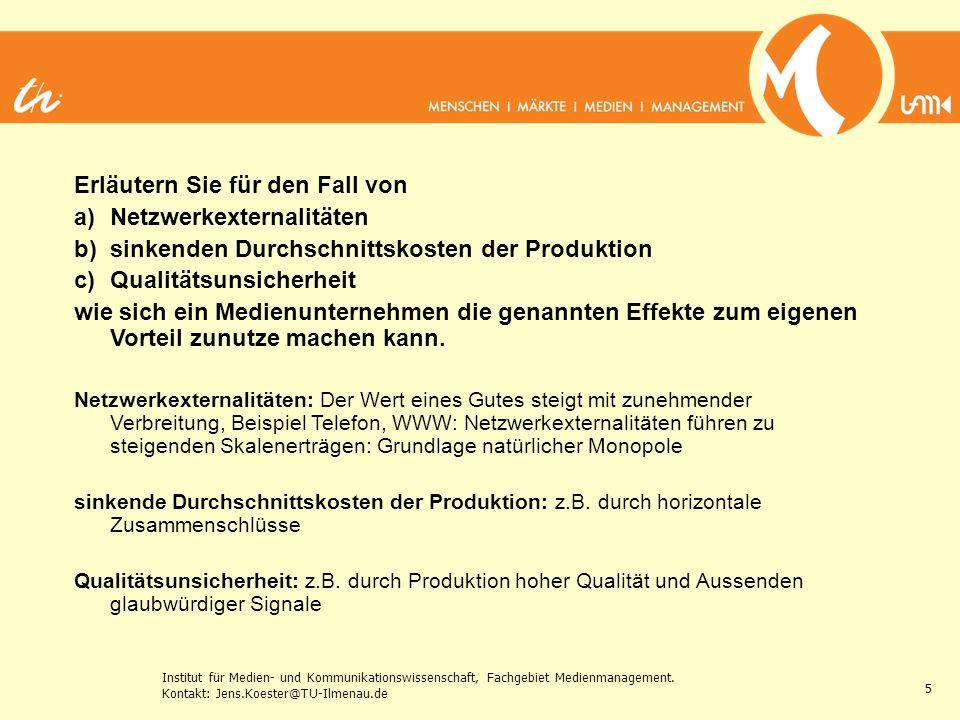 Institut für Medien- und Kommunikationswissenschaft, Fachgebiet Medienmanagement. Kontakt: Jens.Koester@TU-Ilmenau.de 5 Erläutern Sie für den Fall von