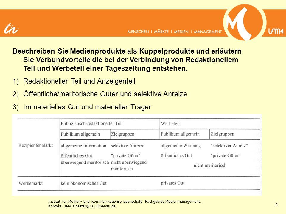 Institut für Medien- und Kommunikationswissenschaft, Fachgebiet Medienmanagement. Kontakt: Jens.Koester@TU-Ilmenau.de 6 Beschreiben Sie Medienprodukte