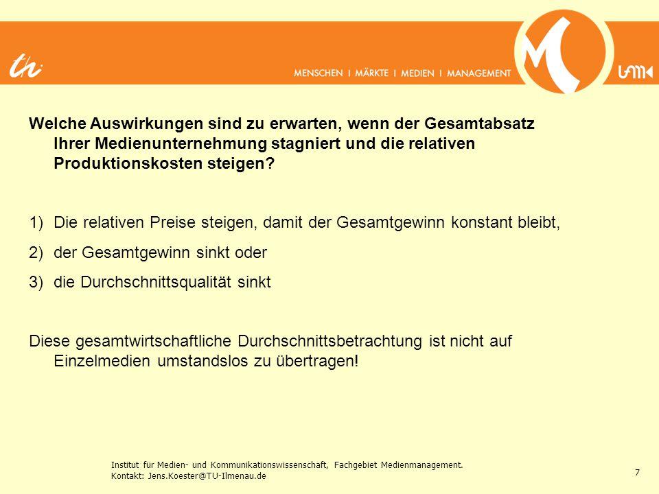 Institut für Medien- und Kommunikationswissenschaft, Fachgebiet Medienmanagement. Kontakt: Jens.Koester@TU-Ilmenau.de 7 Welche Auswirkungen sind zu er