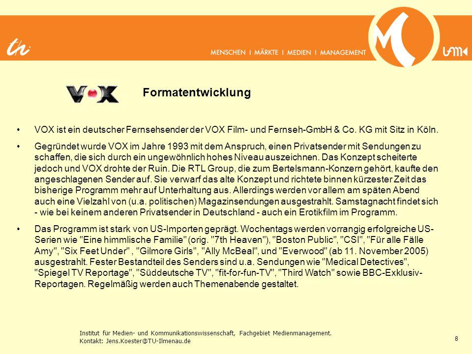 Institut für Medien- und Kommunikationswissenschaft, Fachgebiet Medienmanagement. Kontakt: Jens.Koester@TU-Ilmenau.de 8 VOX ist ein deutscher Fernsehs