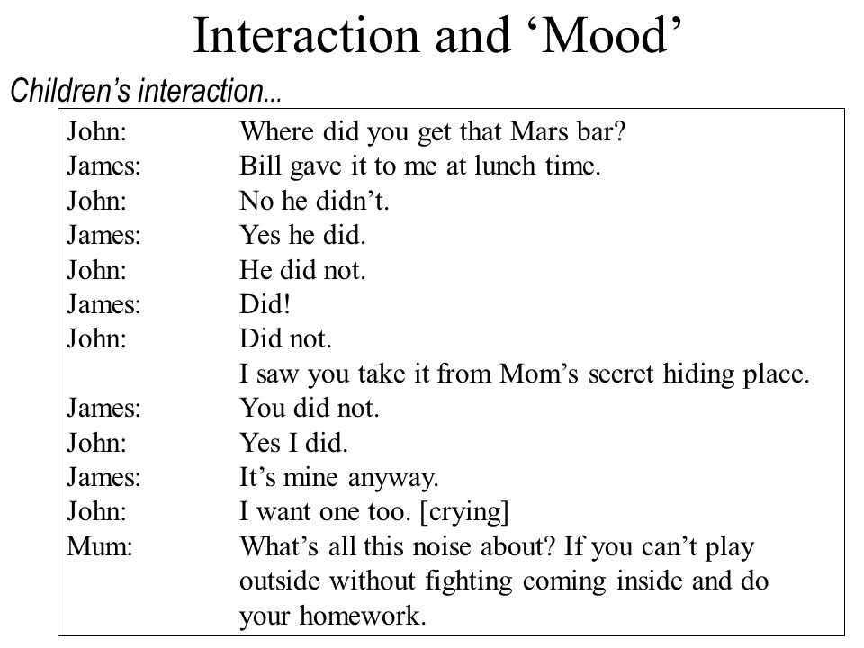 Interaction and 'Mood' Children's interaction...John:Where did you get that Mars bar.