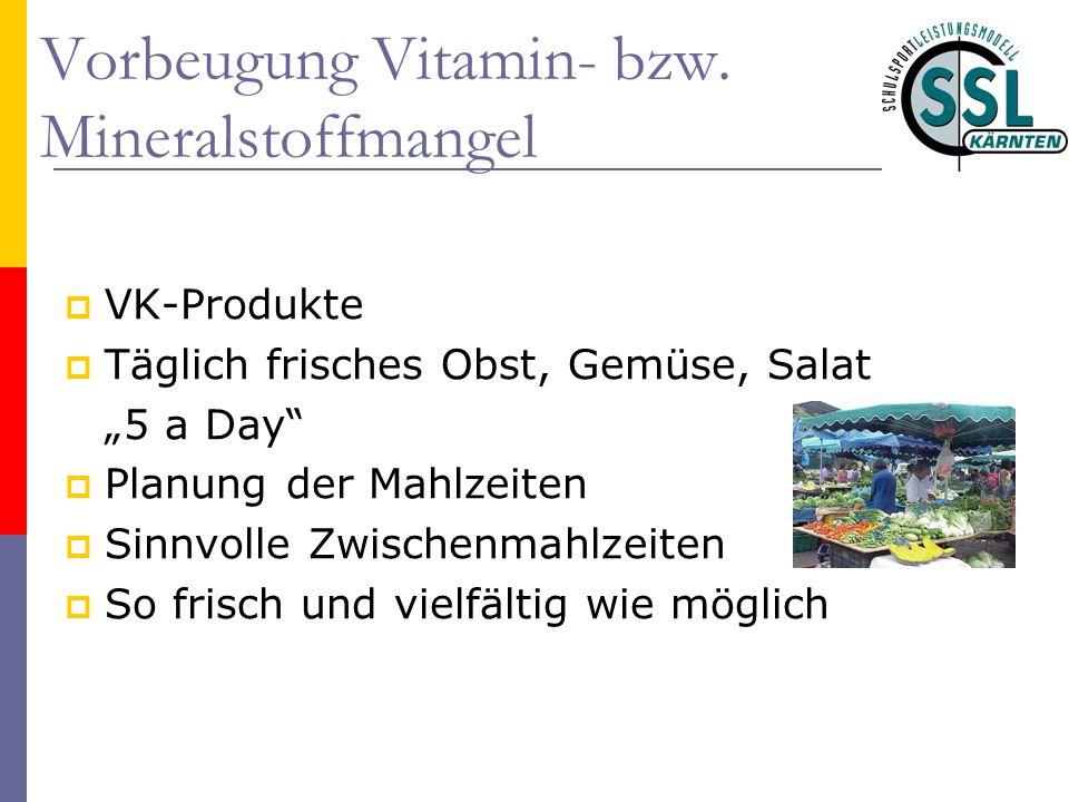 """Vorbeugung Vitamin- bzw. Mineralstoffmangel  VK-Produkte  Täglich frisches Obst, Gemüse, Salat """"5 a Day""""  Planung der Mahlzeiten  Sinnvolle Zwisch"""